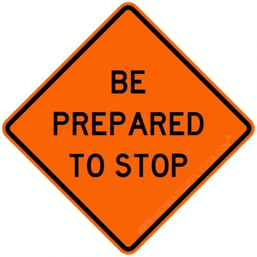 Traffic Sign, Be Prepared To Stop, H 36In.